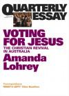 Voting for Jesus: Christianity and Politics in Australia - Amanda Lohrey