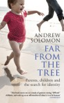 Far From The Tree: A Dozen Kinds of Love - Andrew Solomon