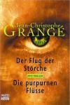 Der Flug der Störche / Die purpurnen Flüsse - Jean-Christophe Grangé, Barbara Schaden