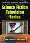Science Fiction Television Series: Episode Guides, Histories, and Casts and Credits for 62 Prime-Time Shows, 1959 Through 1989 - Mark Phillips, Frank Garcia, Kenneth Johnson