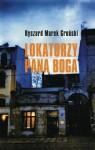 Lokatorzy Pana Boga - Ryszard Marek Groński