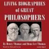 Living Biographies of Great Philosophers - Dana Lee Thomas, Henry Thomas, Edward Lewis