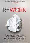 ReWork. Change the Way You Work Forever - Jason Fried, David Heinemeier Hansson