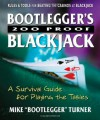 Bootlegger S 200 Proof Blackjack: A Survival Guide for Playing the Tables - Mike Turner