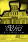 Grim and Ghastly - Scott M. Goriscak