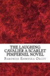 The Laughing Cavalier A Scarlet Pimpernel Novel - Emmuska Orczy