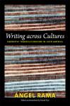 Writing across Cultures: Narrative Transculturation in Latin America - Angel Rama, David Frye