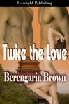 Twice the Love - Berengaria Brown