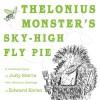 Thelonius Monster's Sky-High Fly-Pie - Judy Sierra, Edward Koren