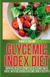 Glycemic Index Diet: Improve Health, Using the Glycemic Index Guide, With Delicious Glycemic Index Recipes - Jennifer Collins