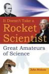 It Doesn't Take a Rocket Scientist: Great Amateurs of Science - John Malone