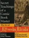 Secret Teachings Of A Comic Book Master: The Art Of Alfredo Alcala - Heidi MacDonald, Phillip Dana Yeh, Gil Kane, Roy Thomas