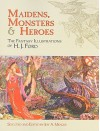 Maidens, Monsters and Heroes: The Fantasy Illustrations of H. J. Ford - Henry Justice Ford, Jeff A. Menges