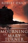 The Mourning of Mary Turner - Robert Daicy