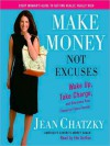 Make Money, Not Excuses: Wake Up, Take Charge, and Overcome Your Financial Fears Forever (Audio) - Jean Chatzky