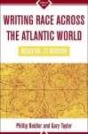 Writing Race Across the Atlantic World: Medieval to Modern - Philip D. Beidler, Gary Taylor