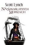 Na Szkarłatnych Morzach - Scott Lynch, Wojciech Szypuła, Małgorzata Strzelec