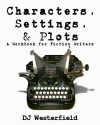 Characters, Settings, and Plots - D.J. Westerfield
