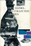 Dick Danks--Collected Stories - Harris Tobias