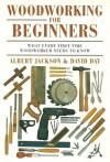 Woodworking For Begininners - Albert Jackson, David Day