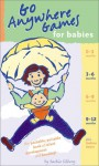 Go Anywhere Games for Babies: The Packable, Portable Book of Infant Development and Bonding! - Jackie Silberg
