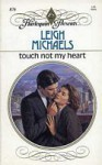 Touch Not My Heart - Leigh Michaels