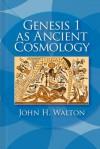 Genesis 1 as Ancient Cosmology - John H. Walton