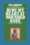 Bury My Heart At Wounded Knee - Dee Brown, Dick Estell
