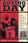 Boxing Day: The Fight That Changed the World - Jeff Wells