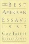 The Best American Essays 1987 - Gay Talese, Robert Atwan