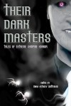 Their Dark Masters - Mark Anthony Crittenden, Barry J. Northern, Brian K. Ladd, Henry Brasater, Tyree Campbell, Marie-Claire Graham, Lee Hughes, Gregory Miller, Erik Boman, Lily Childs, Marissa Farrar, Paul Anderson, Erin Cole, Rebecca L. Brown