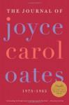 The Journal of Joyce Carol Oates: 1973-1982 - Joyce Carol Oates, Greg Johnson