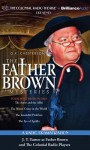 Father Brown Mysteries, The - The Actor and the Alibi, The Worst Crime in the World, The Insoluble Problem and The Eye of Apollo: A Radio Dramatization - G.K. Chesterton, M.J. Elliott