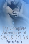 The Complete Adventures of Owl and Dylan - Robin Smith