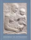 Desiderio da Settingano: Sculptor or Renaissance Florence - Marc Bormand, Beatrice Paolozzi Strozzi, Nicholas Penny