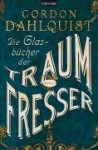 Die Glasbücher der Traumfresser (Miss Temple & ihre Gefährten, #1) - Gordon Dahlquist, Bernhard Kempen