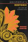 Aristotle's Rhetoric: An Art of Character - Eugene Garver