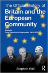 The Official History of Britain and the European Community, Vol. II: From Rejection to Referendum, 1963-1975 - Stephen Wall