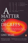 A Matter of Degrees: What Temperature Reveals about the Past and Future of Our Species, Planet, and Universe - Gino Segrè