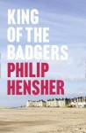 King of the Badgers - Philip Hensher