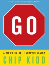 Go: A Kidd's Guide to Graphic Design - Chip Kidd