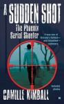 A Sudden Shot: The Phoenix Serial Shooter (Berkley True Crime) - Camille Kimball