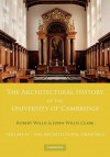 The Architectural History of the University of Cambridge and of the Colleges of Cambridge and Eton: Volume 4, the Architectural Drawings - Robert Willis, John Willis Clark