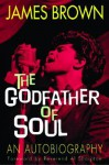 The Godfather Of Soul: An Autobiography - James Brown, Bruce Tucker, Dave Marsh, Al Sharpton
