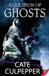 A Question of Ghosts - Cate Culpepper