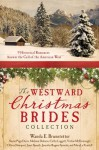 The Westward Christmas Brides Collection: 9 Historical Romances Answer the Call of the American West - Wanda E. Brunstetter, Susan Page Davis, Melanie Dobson, Cathy Liggett, Vickie McDonough, Olivia Newport, Janet Spaeth, Jennifer Rogers Spinola, M.L. Tyndall, MaryLu Tyndall