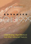 Advanced SQL:1999: Understanding Object-Relational and Other Advanced Features - Jim Melton