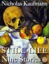 Still Life: Nine Stories - Nicholas Kaufmann