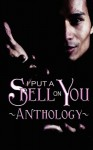 I Put A Spell On You - BA Tortuga, Kiernan Kelly, Giselle Renarde, Maia Strong, K.I.L. Kenny, Kathryn Scannell, J.L. Merrow, Penelope Friday, C.C. Bridges, Shea Meier