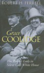 Grace Coolidge: The People's Lady in Silent Cal's White House - Robert H. Ferrell